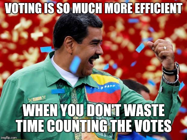 VOTING IS SO MUCH MORE EFFICIENT WHEN YOU DON'T WASTE TIME COUNTING THE VOTES | made w/ Imgflip meme maker