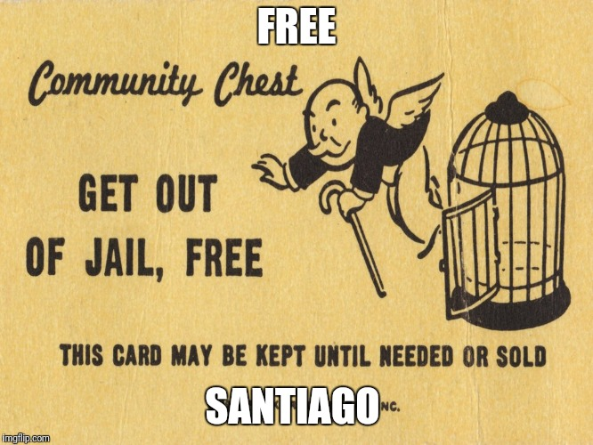 FREE SANTIAGO | image tagged in get out of jail free card monopoly | made w/ Imgflip meme maker