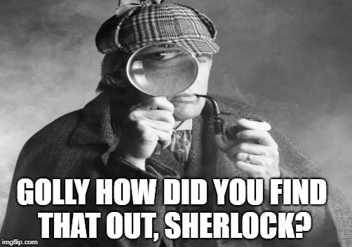 GOLLY HOW DID YOU FIND THAT OUT, SHERLOCK? | made w/ Imgflip meme maker