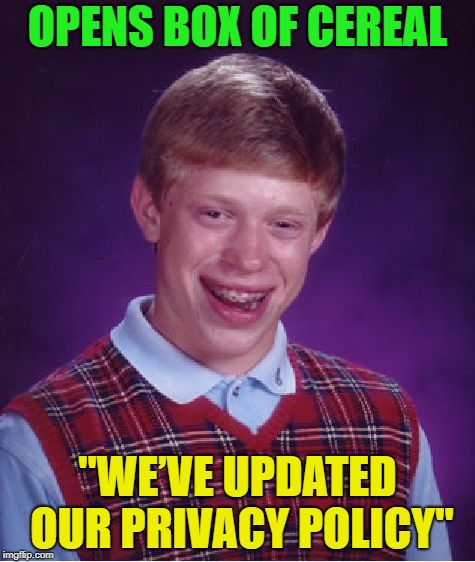 "why do you know what cereal I eat? | OPENS BOX OF CEREAL ""WE'VE UPDATED OUR PRIVACY POLICY"" 