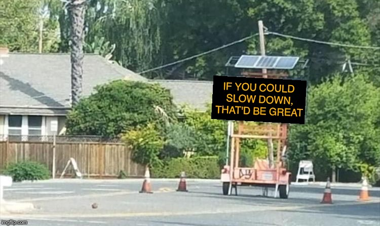 Lumbergh is on the job. | IF YOU COULD SLOW DOWN, THAT'D BE GREAT | image tagged in office space,bill lumbergh,road construction,memes,funny | made w/ Imgflip meme maker