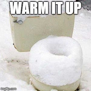 cold seat | WARM IT UP | image tagged in cold seat | made w/ Imgflip meme maker