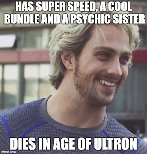 bad luck quicksilver | HAS SUPER SPEED, A COOL BUNDLE AND A PSYCHIC SISTER DIES IN AGE OF ULTRON | image tagged in quicksilver,memes,the avengers,bad luck brian | made w/ Imgflip meme maker