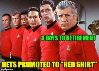 "I'm too old for this Sh!t... | 3 DAYS TO RETIREMENT GETS PROMOTED TO ""RED SHIRT"" 