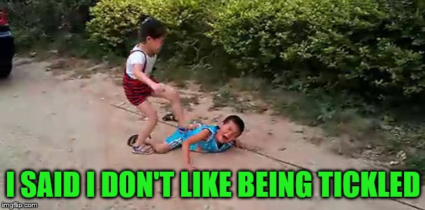 I SAID I DON'T LIKE BEING TICKLED | made w/ Imgflip meme maker