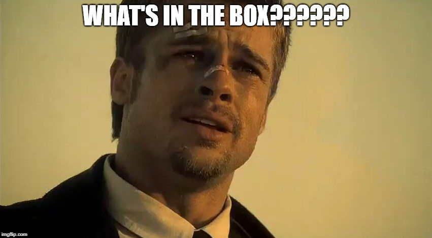what's in the box | WHAT'S IN THE BOX?????? | image tagged in what's in the box | made w/ Imgflip meme maker