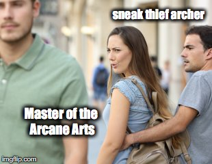 Mages are Superior  | sneak thief archer Master of the Arcane Arts | image tagged in distracted girlfriend | made w/ Imgflip meme maker