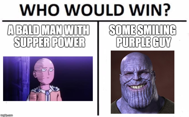 Who Would Win? Meme | A BALD MAN WITH SUPPER POWER SOME SMILING PURPLE GUY | image tagged in memes,who would win | made w/ Imgflip meme maker