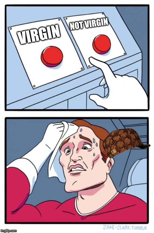 Two Buttons Meme | VIRGIN NOT VIRGIN | image tagged in memes,two buttons,scumbag | made w/ Imgflip meme maker