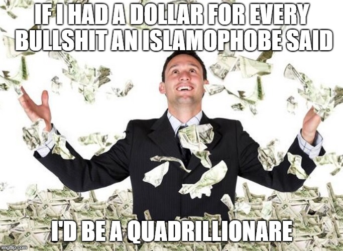If I had a dollar for every luscious lip I verified... | IF I HAD A DOLLAR FOR EVERY BULLSHIT AN ISLAMOPHOBE SAID I'D BE A QUADRILLIONARE | image tagged in if i had a dollar for every luscious lip i verified | made w/ Imgflip meme maker