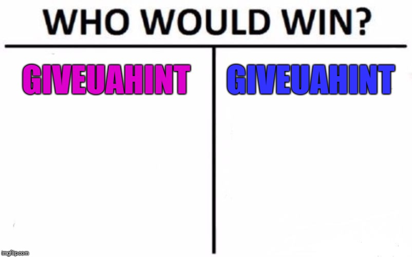 Who Would Win? Meme | GIVEUAHINT GIVEUAHINT | image tagged in memes,who would win | made w/ Imgflip meme maker