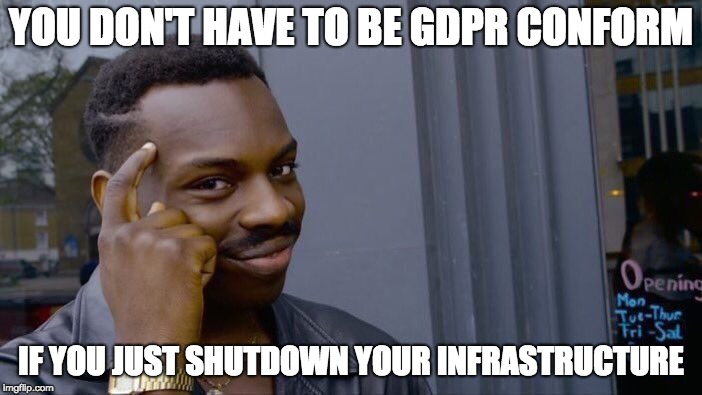 Roll Safe Think About It Meme | YOU DON'T HAVE TO BE GDPR CONFORM IF YOU JUST SHUTDOWN YOUR INFRASTRUCTURE | image tagged in memes,roll safe think about it | made w/ Imgflip meme maker