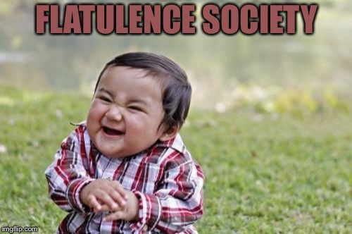 Evil Toddler Meme | FLATULENCE SOCIETY | image tagged in memes,evil toddler | made w/ Imgflip meme maker