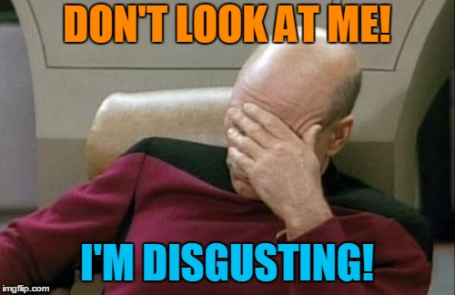Former Trump Supporter  | DON'T LOOK AT ME! I'M DISGUSTING! | image tagged in memes,captain picard facepalm,donald trump | made w/ Imgflip meme maker