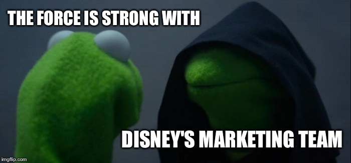 Evil Kermit Meme | THE FORCE IS STRONG WITH DISNEY'S MARKETING TEAM | image tagged in memes,evil kermit | made w/ Imgflip meme maker