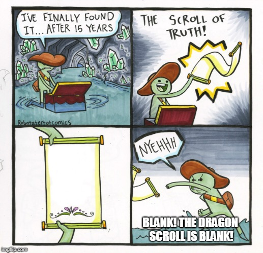 The Scroll Of Truth Meme | BLANK! THE DRAGON SCROLL IS BLANK! | image tagged in memes,the scroll of truth | made w/ Imgflip meme maker