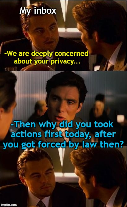 Inception Meme | My inbox -We are deeply concerned about your privacy... -Then why did you took actions first today, after you got forced by law then? | image tagged in memes,inception | made w/ Imgflip meme maker