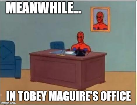Spiderman Computer Desk Meme | MEANWHILE... IN TOBEY MAGUIRE'S OFFICE | image tagged in memes,spiderman computer desk,spiderman | made w/ Imgflip meme maker