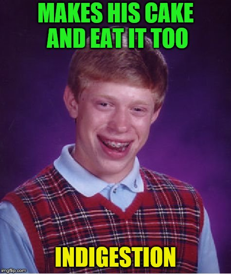 Bad Luck Brian Meme | MAKES HIS CAKE AND EAT IT TOO INDIGESTION | image tagged in memes,bad luck brian | made w/ Imgflip meme maker