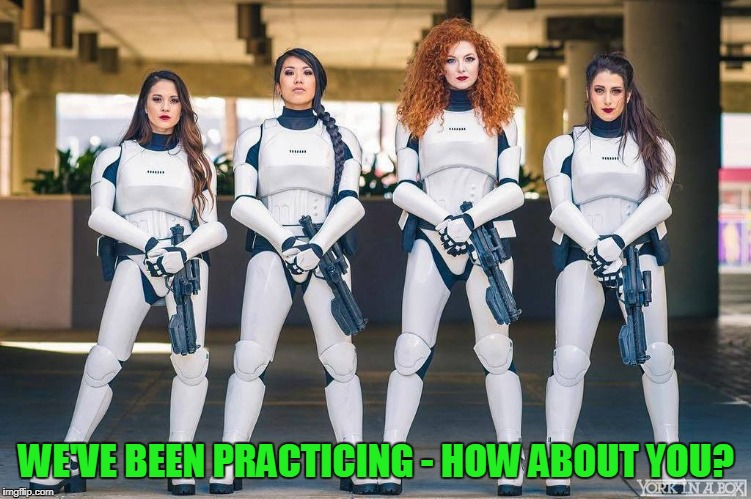 WE'VE BEEN PRACTICING - HOW ABOUT YOU? | made w/ Imgflip meme maker