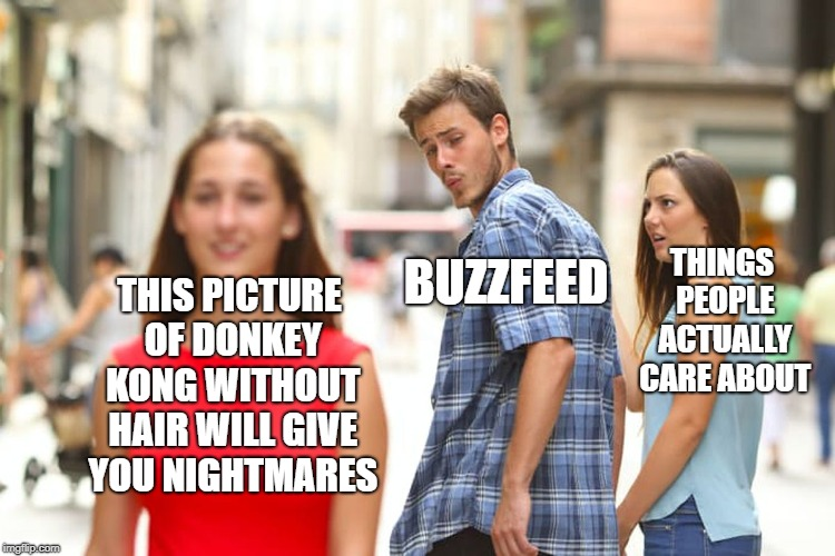 Distracted Boyfriend Meme | THIS PICTURE OF DONKEY KONG WITHOUT HAIR WILL GIVE YOU NIGHTMARES BUZZFEED THINGS PEOPLE ACTUALLY CARE ABOUT | image tagged in memes,distracted boyfriend | made w/ Imgflip meme maker