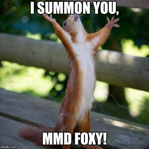 I'm Sorry That I Haven't Made Memes In A Long Time I Suffered Through A Tornado | I SUMMON YOU, MMD FOXY! | image tagged in tornado,happy squirrel,sorry folks | made w/ Imgflip meme maker
