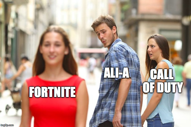 Distracted Boyfriend Meme | FORTNITE ALI-A CALL OF DUTY | image tagged in memes,distracted boyfriend | made w/ Imgflip meme maker
