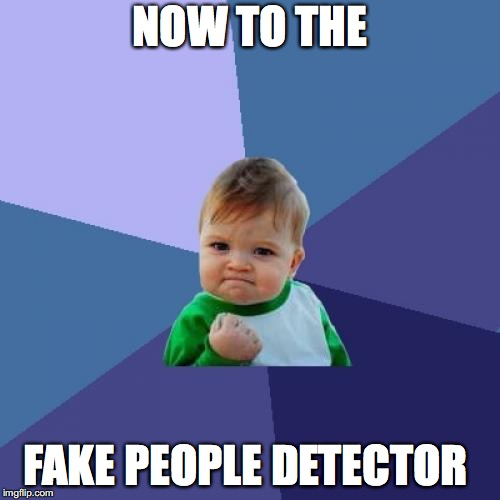 Success Kid Meme | NOW TO THE FAKE PEOPLE DETECTOR | image tagged in memes,success kid | made w/ Imgflip meme maker