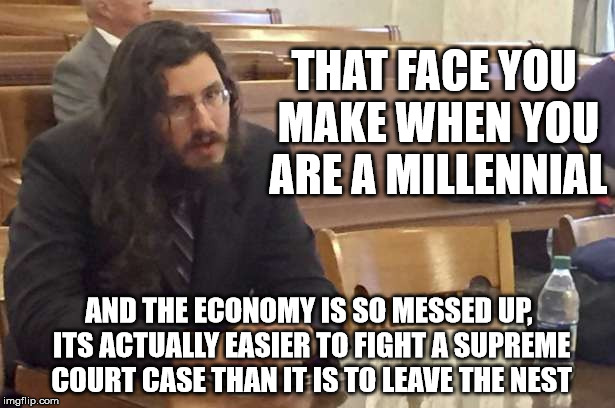 Leave the Nest | THAT FACE YOU MAKE WHEN YOU ARE A MILLENNIAL AND THE ECONOMY IS SO MESSED UP, ITS ACTUALLY EASIER TO FIGHT A SUPREME COURT CASE THAN IT IS T | image tagged in millennial,boomers,evicted,economy,supreme court,failuretolaunch | made w/ Imgflip meme maker