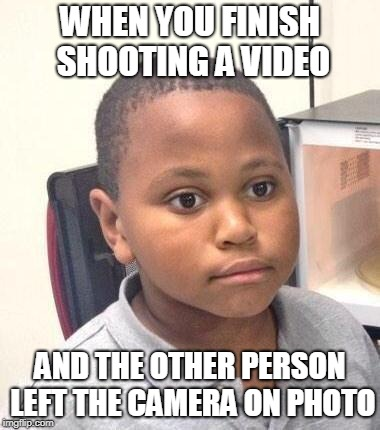 Minor Mistake Marvin Meme | WHEN YOU FINISH SHOOTING A VIDEO AND THE OTHER PERSON LEFT THE CAMERA ON PHOTO | image tagged in memes,minor mistake marvin | made w/ Imgflip meme maker