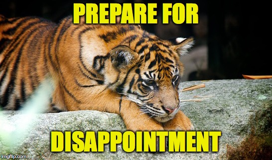 PREPARE FOR DISAPPOINTMENT | made w/ Imgflip meme maker