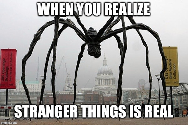 Stranger Things | WHEN YOU REALIZE STRANGER THINGS IS REAL | image tagged in stranger things,dark,darkness,netflix,chilling,art | made w/ Imgflip meme maker