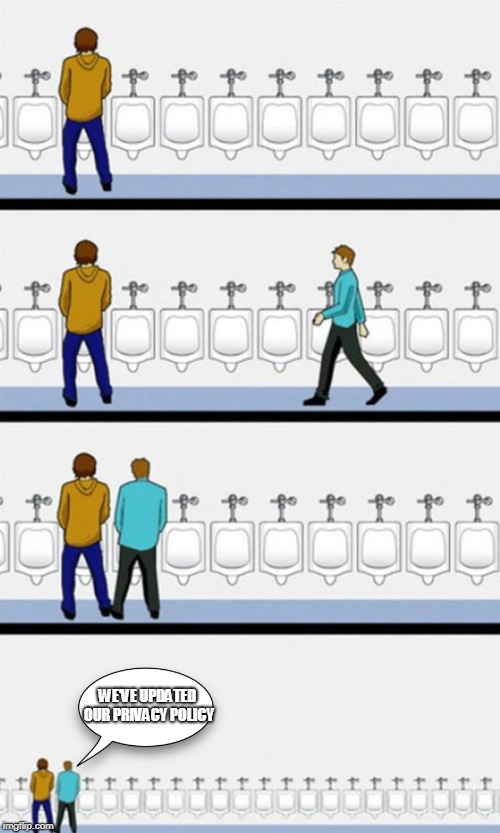 urinal | WE'VE UPDATED OUR PRIVACY POLICY | image tagged in urinal | made w/ Imgflip meme maker
