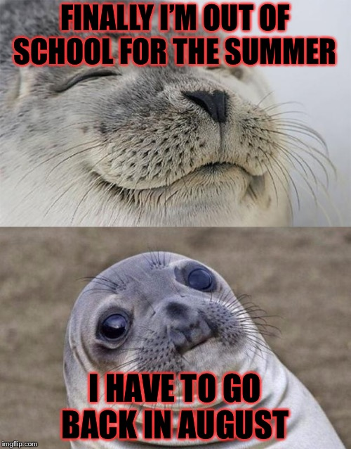 Last day.......... and then some little s*it points this out. | FINALLY I'M OUT OF SCHOOL FOR THE SUMMER I HAVE TO GO BACK IN AUGUST | image tagged in memes,short satisfaction vs truth,meme,masqurade_,school,last day of school | made w/ Imgflip meme maker