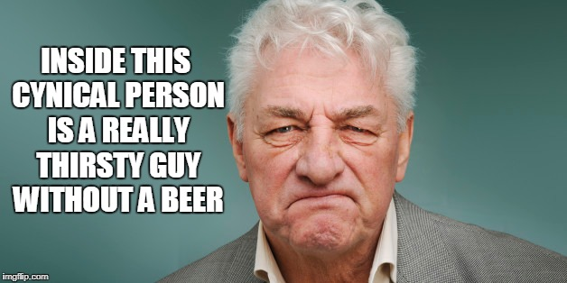 INSIDE THIS CYNICAL PERSON IS A REALLY THIRSTY GUY WITHOUT A BEER | made w/ Imgflip meme maker