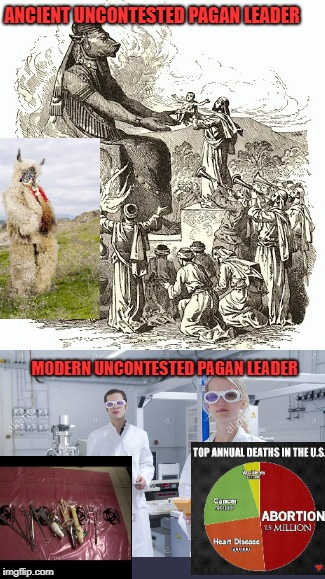 Paganism yesterday and today | ANCIENT UNCONTESTED PAGAN LEADER MODERN UNCONTESTED PAGAN LEADER | image tagged in pagan,child sacrifice,lucifer,death,peer review,planned parenthood | made w/ Imgflip meme maker