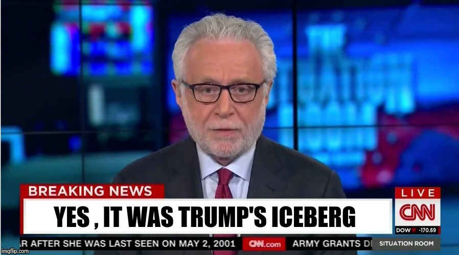 Corporate Stooge | YES , IT WAS TRUMP'S ICEBERG | image tagged in corporate stooge | made w/ Imgflip meme maker