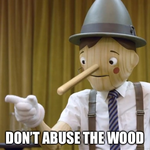 DON'T ABUSE THE WOOD | made w/ Imgflip meme maker