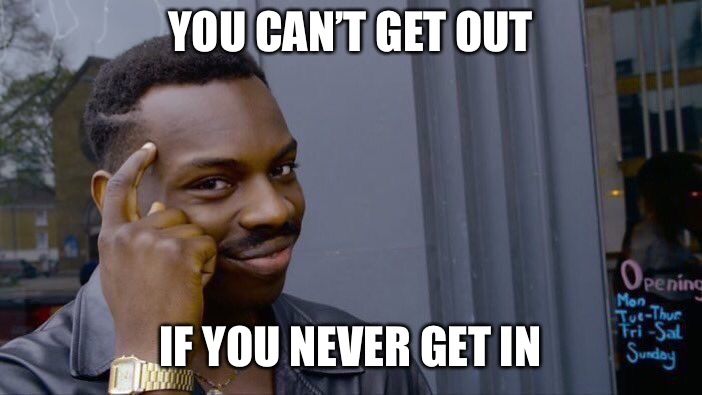 Roll Safe Think About It Meme | YOU CAN'T GET OUT IF YOU NEVER GET IN | image tagged in memes,roll safe think about it | made w/ Imgflip meme maker