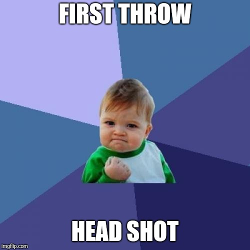 Success Kid Meme | FIRST THROW HEAD SHOT | image tagged in memes,success kid | made w/ Imgflip meme maker