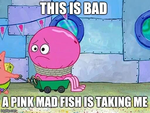 Geoffrey trapped  | THIS IS BAD A PINK MAD FISH IS TAKING ME | image tagged in geoffrey trapped,funny,memes | made w/ Imgflip meme maker