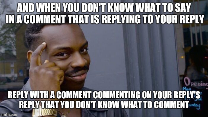 Roll Safe Think About It Meme | AND WHEN YOU DON'T KNOW WHAT TO SAY IN A COMMENT THAT IS REPLYING TO YOUR REPLY REPLY WITH A COMMENT COMMENTING ON YOUR REPLY'S REPLY THAT Y | image tagged in memes,roll safe think about it | made w/ Imgflip meme maker