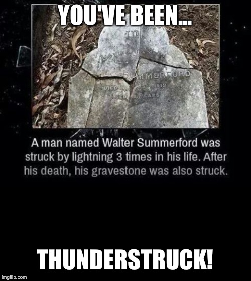 YOU'VE BEEN... THUNDERSTRUCK! | image tagged in memes | made w/ Imgflip meme maker