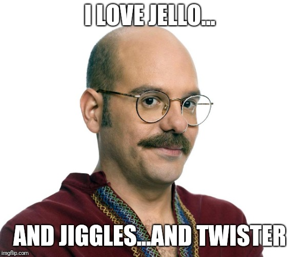 I LOVE JELLO... AND JIGGLES...AND TWISTER | made w/ Imgflip meme maker
