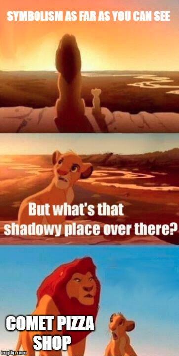 Simba Shadowy Place Meme | SYMBOLISM AS FAR AS YOU CAN SEE COMET PIZZA SHOP | image tagged in memes,simba shadowy place,pizza,pizzagate,pineapple pizza,pizza hut | made w/ Imgflip meme maker