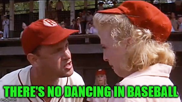 THERE'S NO DANCING IN BASEBALL | made w/ Imgflip meme maker