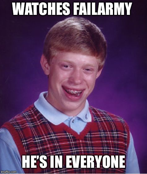 Bad Luck Brian Meme | WATCHES FAILARMY HE'S IN EVERYONE | image tagged in memes,bad luck brian | made w/ Imgflip meme maker