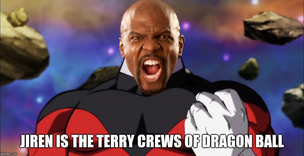 Jiren Crews | JIREN IS THE TERRY CREWS OF DRAGON BALL | image tagged in humor,jiren,dragon ball super,terry crews | made w/ Imgflip meme maker