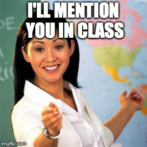 I'LL MENTION YOU IN CLASS | made w/ Imgflip meme maker