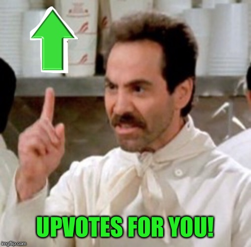 UPVOTES FOR YOU! | made w/ Imgflip meme maker